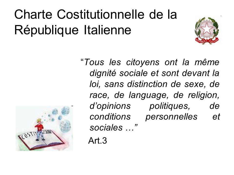 Charte Costitutionnelle de la République Italienne Tous les citoyens ont la même dignité sociale et sont devant la loi, sans distinction de sexe, de r