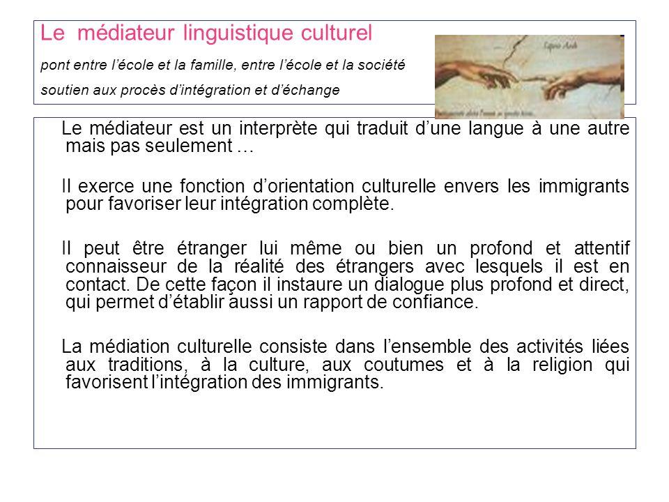 Le médiateur linguistique culturel pont entre lécole et la famille, entre lécole et la société soutien aux procès dintégration et déchange Le médiateu
