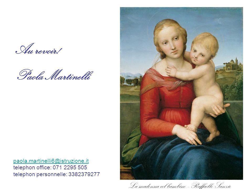 Au revoir! Paola Martinelli La madonna col bambino –Raffaello Sanzio paola.martinelli6@istruzione.it paola.martinelli6@istruzione.it telephon office: