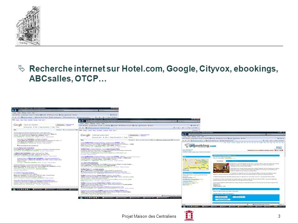 Projet Maison des Centraliens3 Recherche internet sur Hotel.com, Google, Cityvox, ebookings, ABCsalles, OTCP…