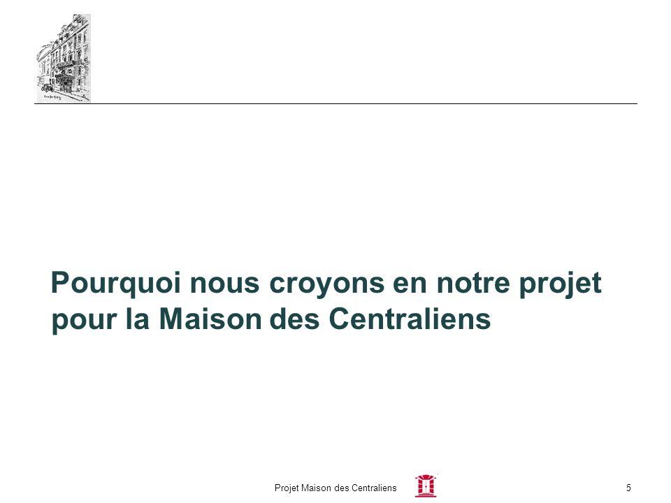 Projet Maison des Centraliens5 Pourquoi nous croyons en notre projet pour la Maison des Centraliens