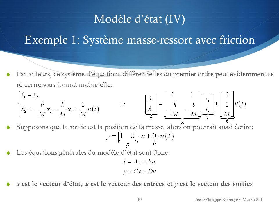 Modèle détat (IV) Exemple 1: Système masse-ressort avec friction Jean-Philippe Roberge - Mars 201110 Par ailleurs, ce système déquations différentiell