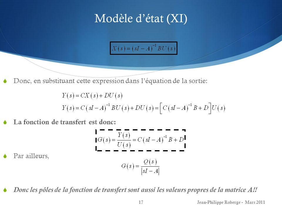Modèle détat (XI) Donc, en substituant cette expression dans léquation de la sortie: La fonction de transfert est donc: Par ailleurs, Donc les pôles d