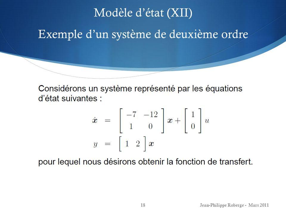 Modèle détat (XII) Exemple dun système de deuxième ordre Jean-Philippe Roberge - Mars 201118