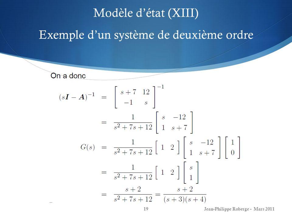 Modèle détat (XIII) Exemple dun système de deuxième ordre Jean-Philippe Roberge - Mars 201119