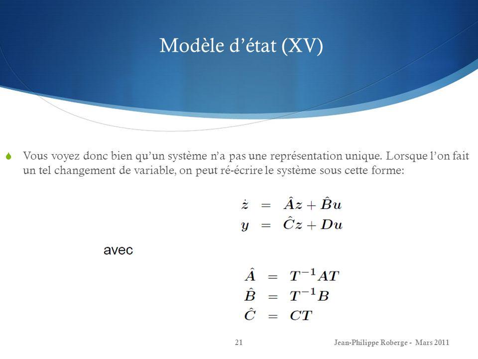 Modèle détat (XV) Vous voyez donc bien quun système na pas une représentation unique. Lorsque lon fait un tel changement de variable, on peut ré-écrir