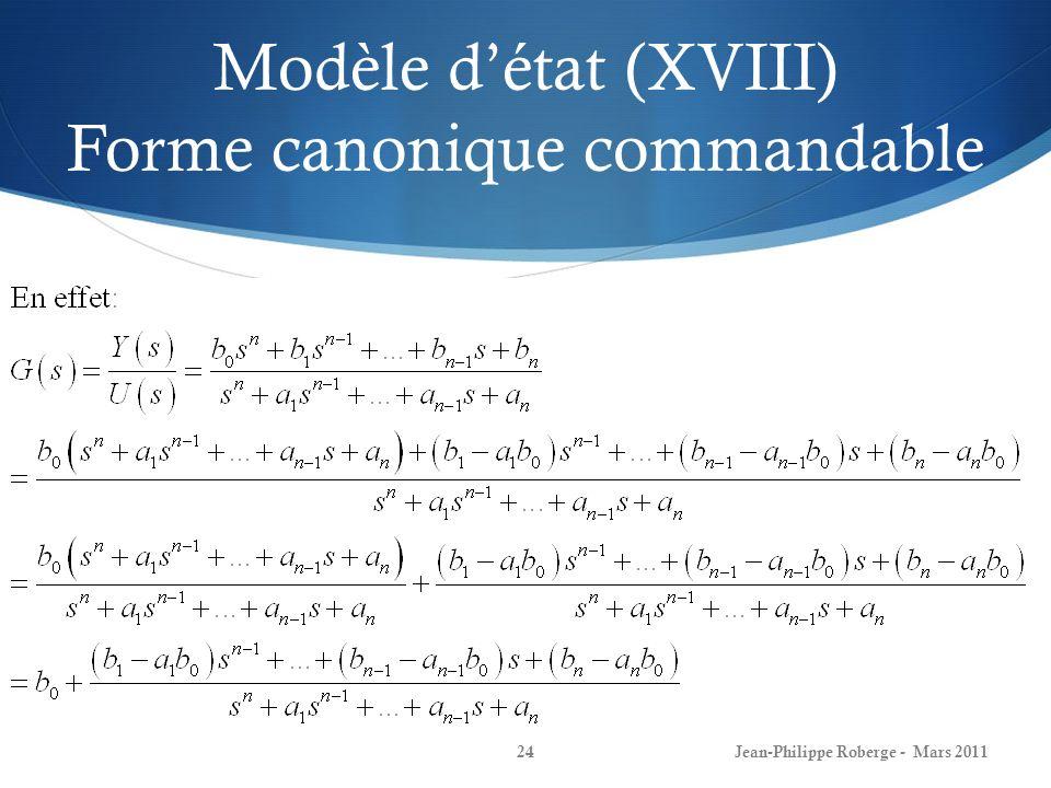 Modèle détat (XVIII) Forme canonique commandable Soit une fonction de transfert qui sécrit telle que: Une telle fonction peut se ré-écrire : Jean-Phil