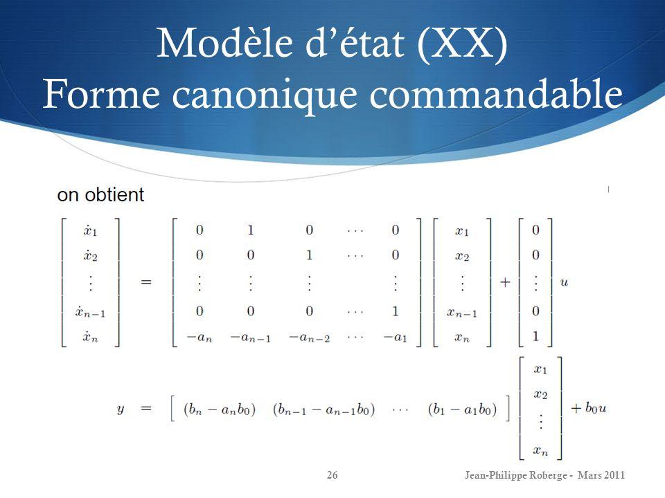 Modèle détat (XX) Forme canonique commandable Jean-Philippe Roberge - Mars 201126