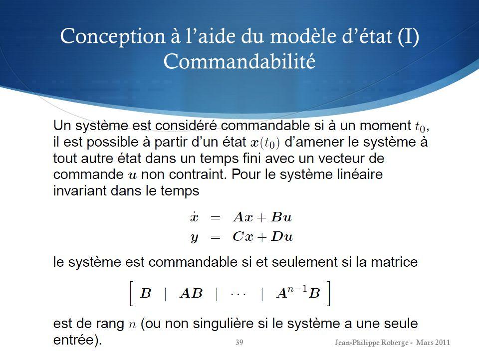 Conception à laide du modèle détat (I) Commandabilité Jean-Philippe Roberge - Mars 201139