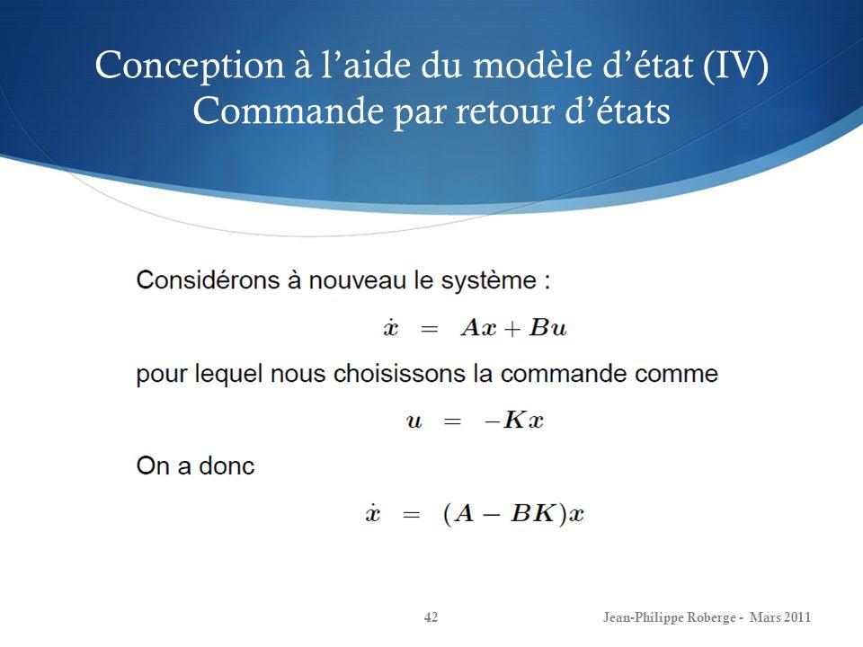 Conception à laide du modèle détat (IV) Commande par retour détats Jean-Philippe Roberge - Mars 201142