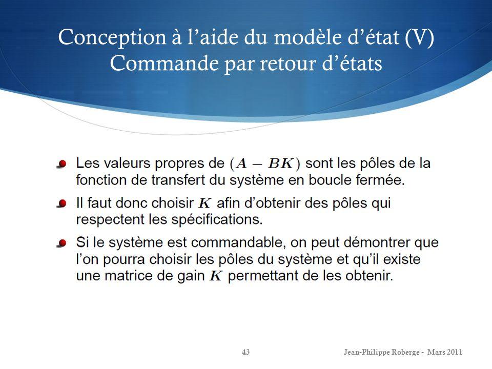 Conception à laide du modèle détat (V) Commande par retour détats Jean-Philippe Roberge - Mars 201143