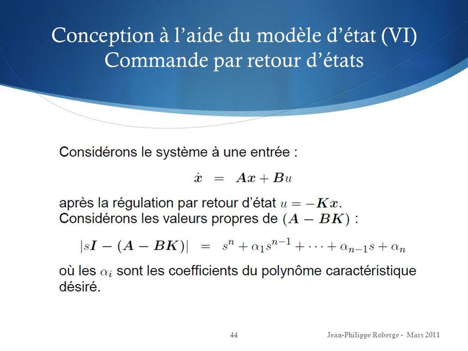 Conception à laide du modèle détat (VI) Commande par retour détats Jean-Philippe Roberge - Mars 201144