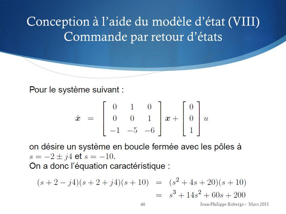 Conception à laide du modèle détat (VIII) Commande par retour détats Jean-Philippe Roberge - Mars 201146