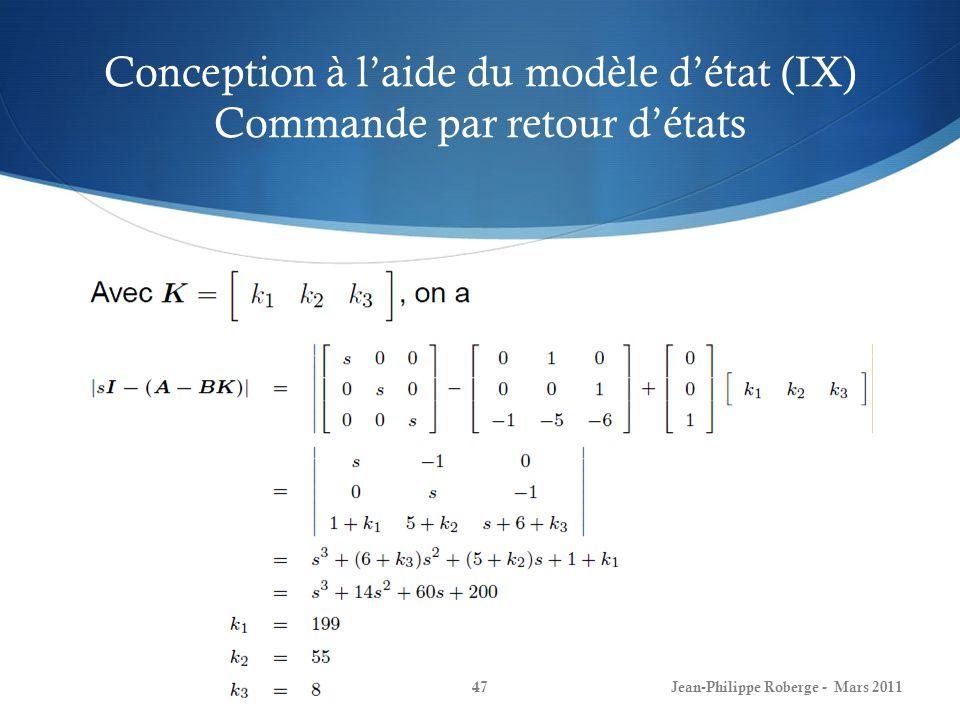 Conception à laide du modèle détat (IX) Commande par retour détats Jean-Philippe Roberge - Mars 201147