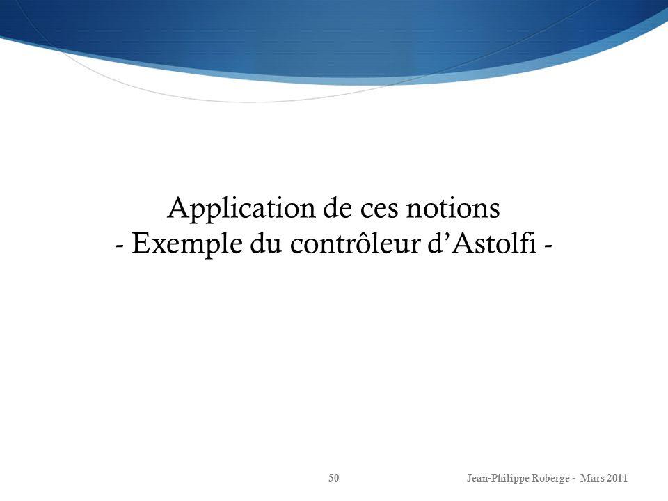 Jean-Philippe Roberge - Mars 201150 Application de ces notions - Exemple du contrôleur dAstolfi -