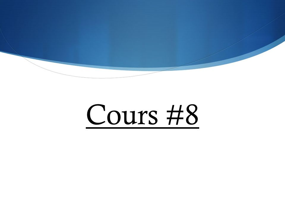 Cours #8