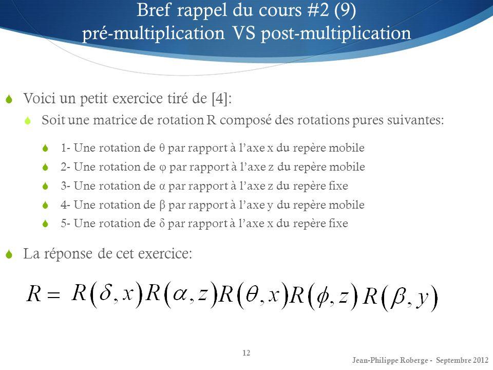 12 Bref rappel du cours #2 (9) pré-multiplication VS post-multiplication Voici un petit exercice tiré de [4]: Soit une matrice de rotation R composé d