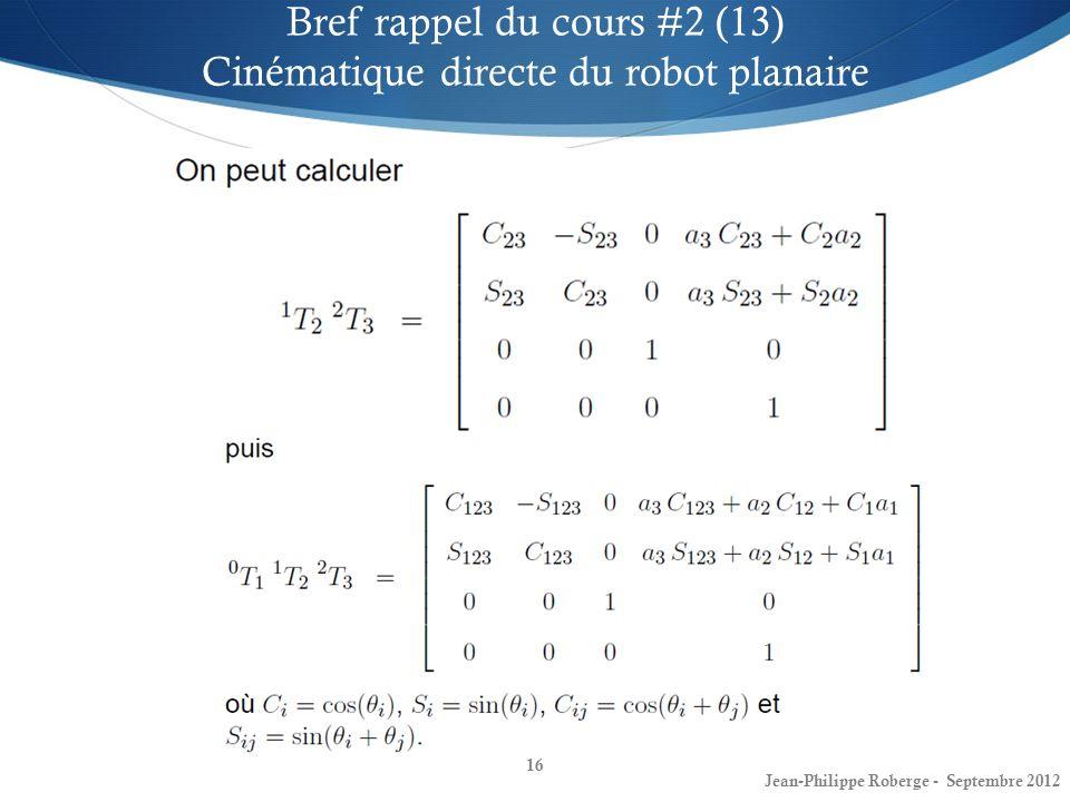 16 Bref rappel du cours #2 (13) Cinématique directe du robot planaire Jean-Philippe Roberge - Septembre 2012