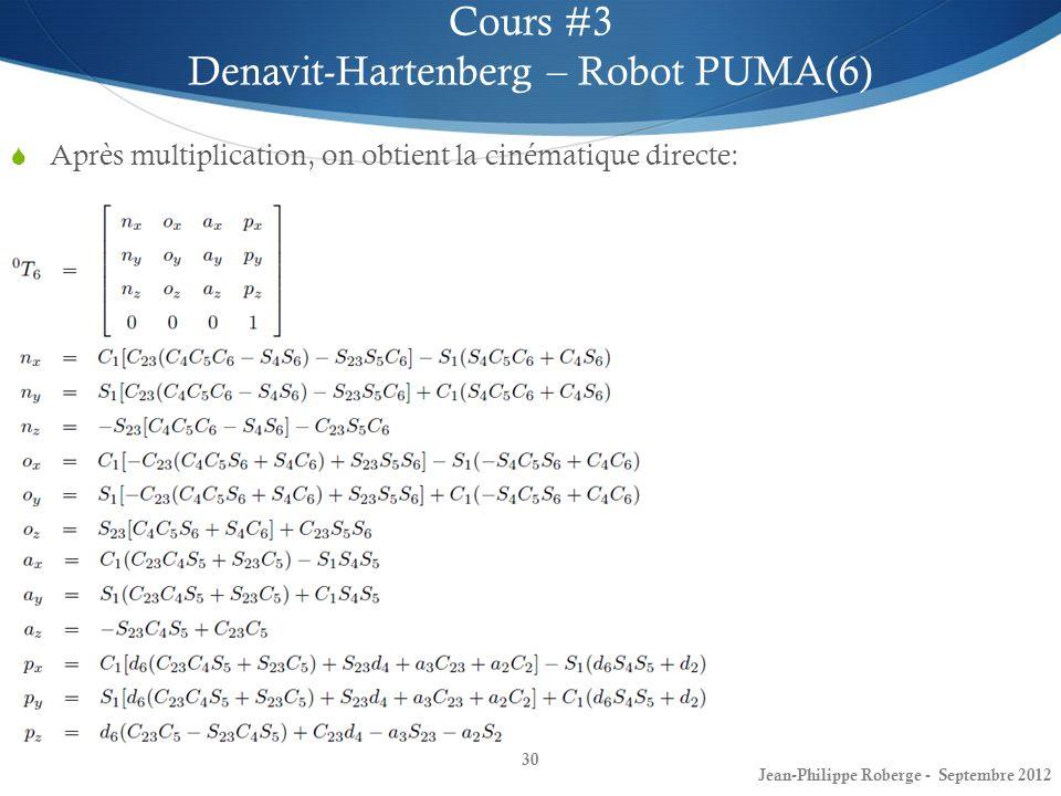 Après multiplication, on obtient la cinématique directe: 30 Cours #3 Denavit-Hartenberg – Robot PUMA(6) Jean-Philippe Roberge - Septembre 2012