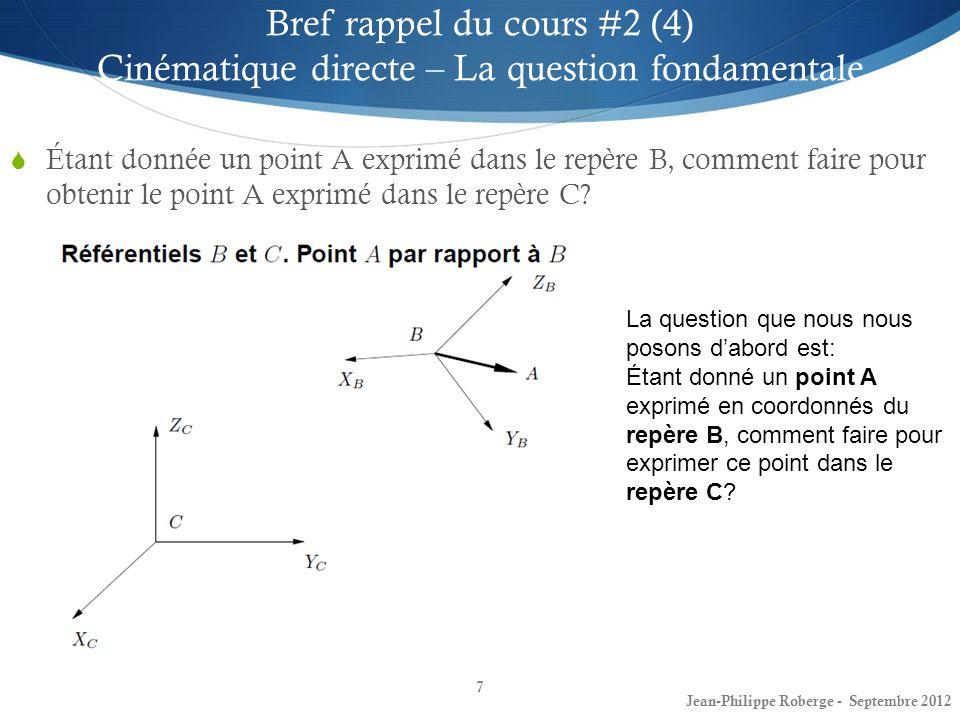 28 Cours #3 Denavit-Hartenberg – Robot PUMA(4) Jean-Philippe Roberge - Septembre 2012 # Lien θiθi didi aiai αiαi 1 θ 1v 00 -90 2 θ 2v d2d2 a2a2 0 3 Θ 3v 0a3a3 90 4 θ 4v d4d4 0 -90 5 θ 5v 00 90 6 θ 6v d6d6 00 y3y3 z3z3 x3x3 d4d4 a2a2 z0z0 z1z1 y 0,x 1 y1y1 x0x0 z2z2 x2x2 y2y2 -d 2 -a 3 z 4,y 5 y4y4 x 4,x 5 z5z5 d6d6 y6y6 z6z6 x6x6
