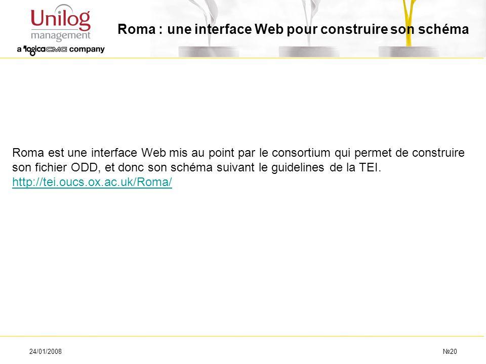 24/01/200820 Roma : une interface Web pour construire son schéma Roma est une interface Web mis au point par le consortium qui permet de construire so