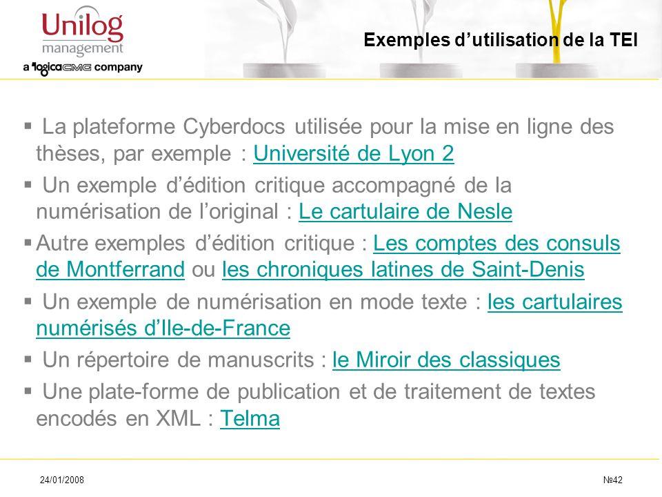 24/01/200842 Exemples dutilisation de la TEI La plateforme Cyberdocs utilisée pour la mise en ligne des thèses, par exemple : Université de Lyon 2Univ