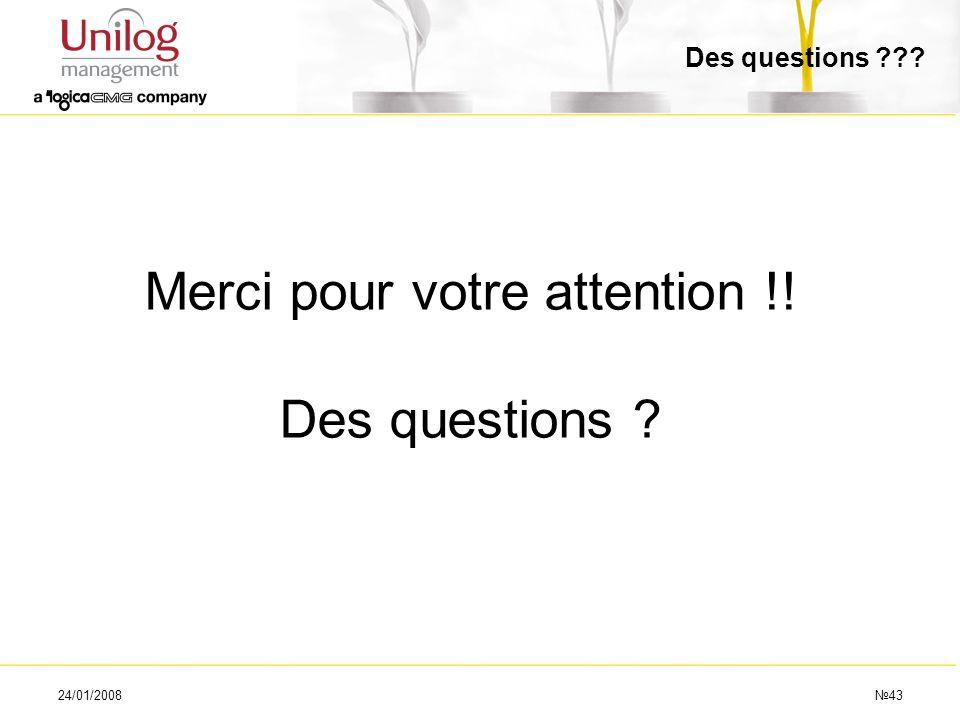 24/01/200843 Des questions ??? Merci pour votre attention !! Des questions ?