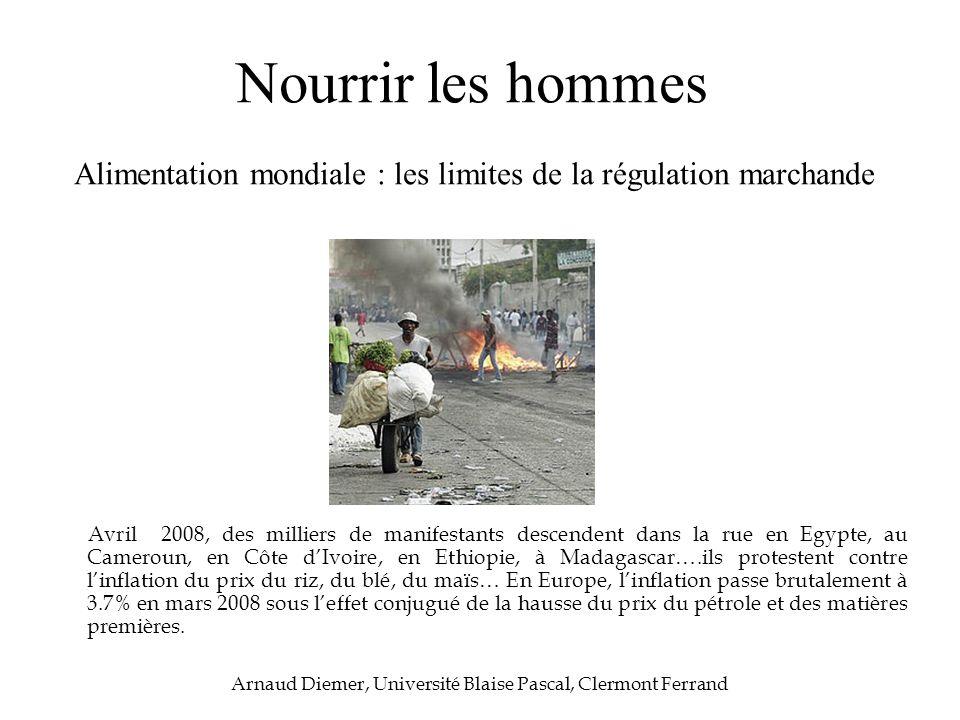Nourrir les hommes Alimentation mondiale : les limites de la régulation marchande Arnaud Diemer, Université Blaise Pascal, Clermont Ferrand Avril 2008