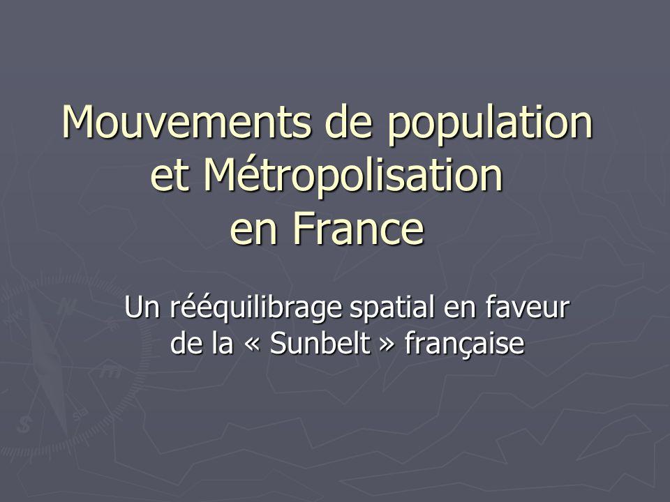 Mouvements de population et Métropolisation en France Un rééquilibrage spatial en faveur de la « Sunbelt » française