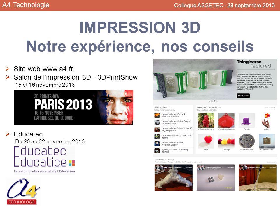 A4 Technologie Colloque ASSETEC - 28 septembre 2013 IMPRESSION 3D Notre expérience, nos conseils Site web www.a4.fr Salon de limpression 3D - 3DPrintS