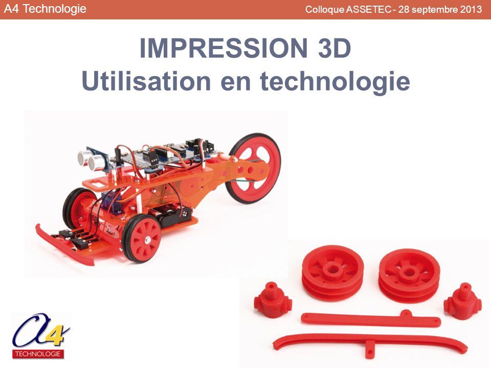 A4 Technologie Colloque ASSETEC - 28 septembre 2013 IMPRESSION 3D Critères de choix Logiciel Consommables Liaison avec le PC Volume dimpression Qualité des pièce produites Structure de la machine Prix !