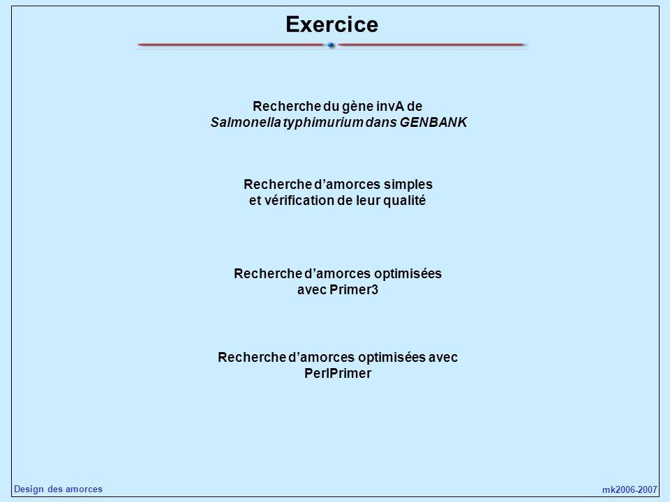 mk2006-2007 Design des amorces Exercice Recherche du gène invA de Salmonella typhimurium dans GENBANK Recherche damorces simples et vérification de le