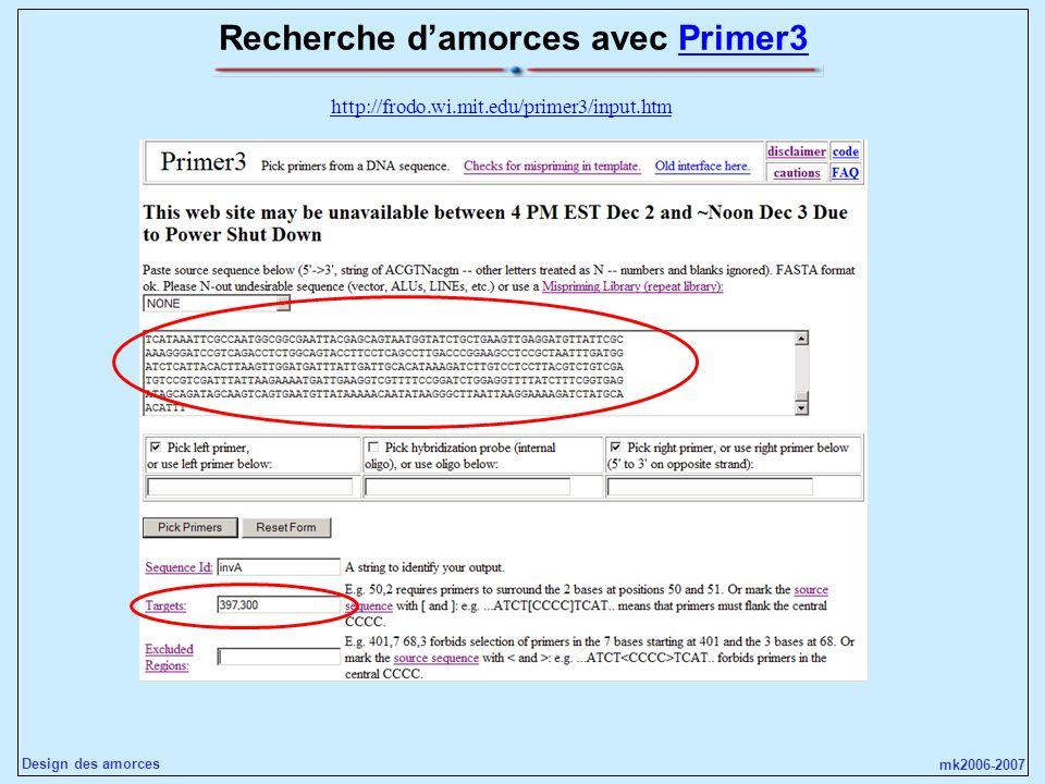 mk2006-2007 Design des amorces Recherche damorces avec Primer3Primer3 http://frodo.wi.mit.edu/primer3/input.htm