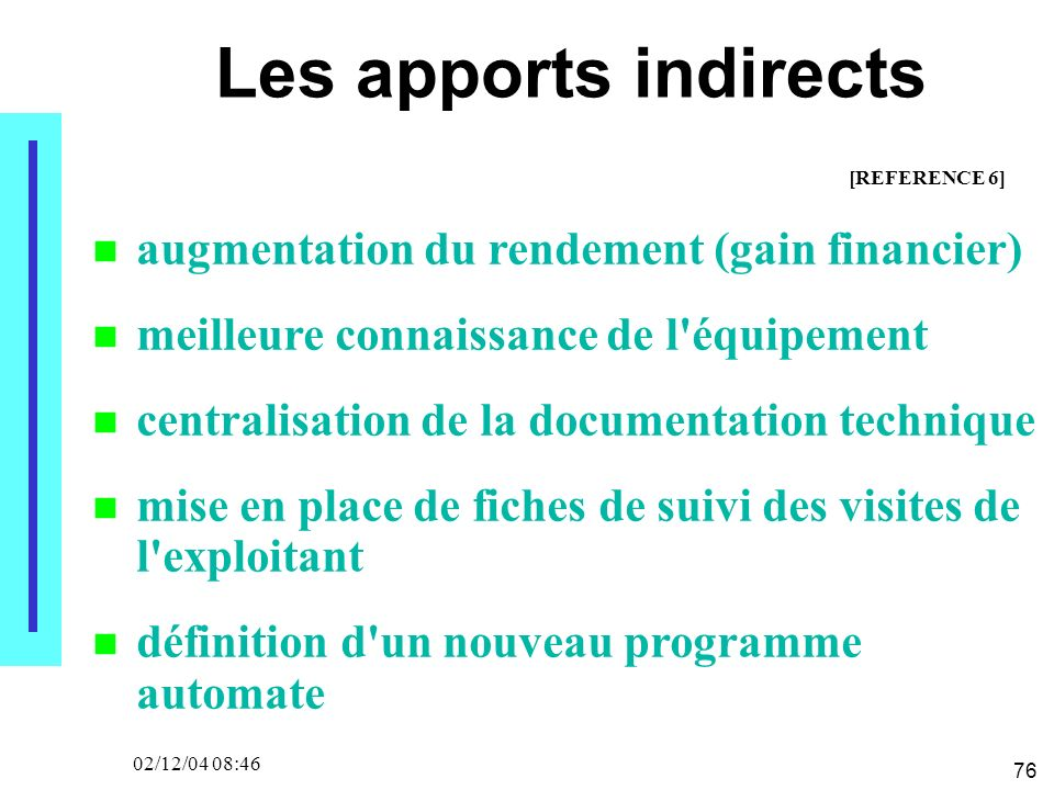 76 02/12/04 08:46 Les apports indirects augmentation du rendement (gain financier) meilleure connaissance de l'équipement centralisation de la documen