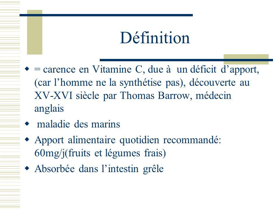 Définition = carence en Vitamine C, due à un déficit dapport, (car lhomme ne la synthétise pas), découverte au XV-XVI siècle par Thomas Barrow, médeci