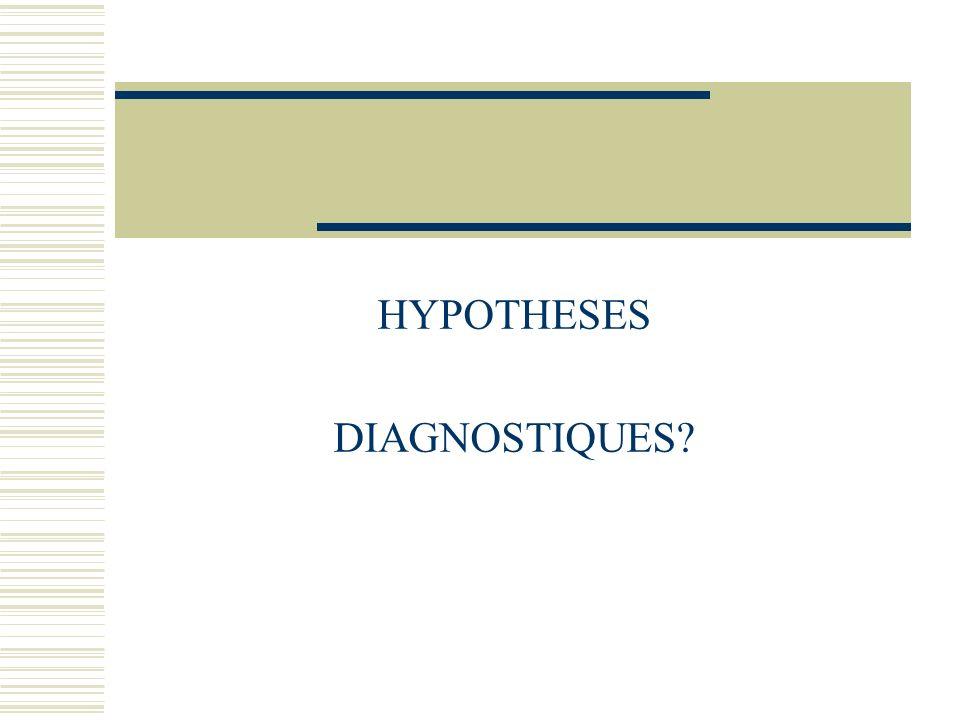 HYPOTHESES DIAGNOSTIQUES?