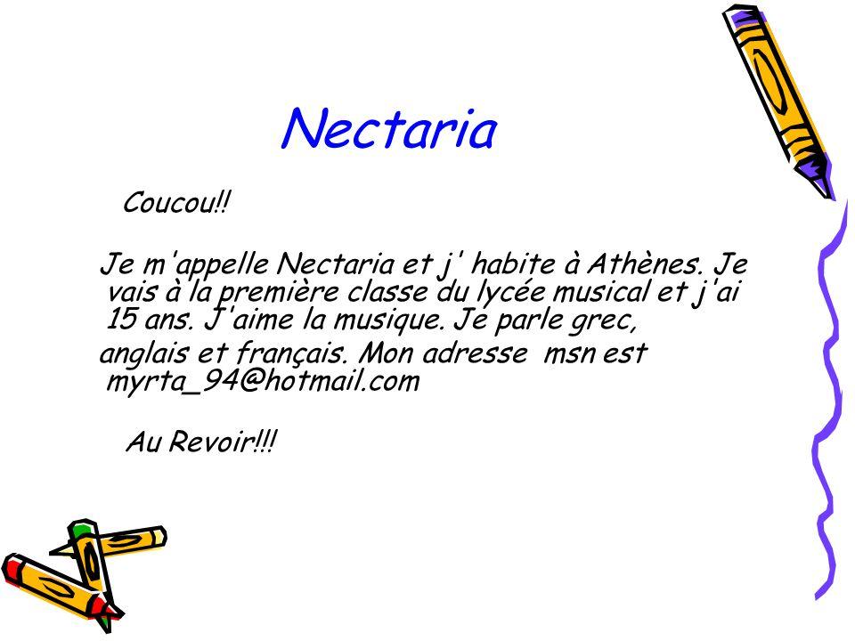 Nectaria Coucou!! Je m'appelle Nectaria et j' habite à Athènes. Je vais à la première classe du lycée musical et j'ai 15 ans. J'aime la musique. Je pa