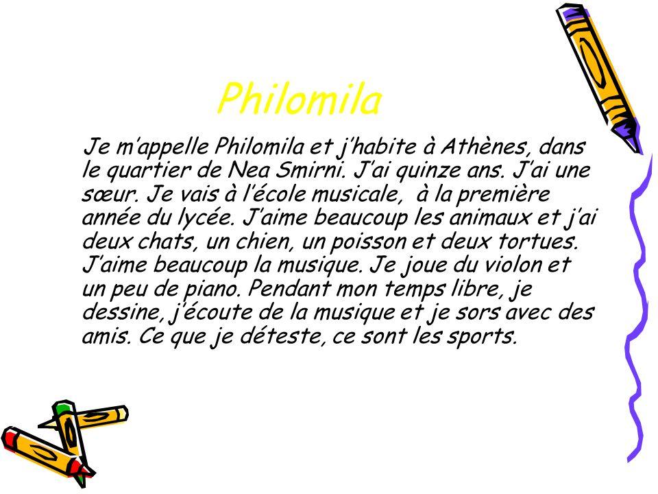 Philomila Je mappelle Philomila et jhabite à Athènes, dans le quartier de Nea Smirni. Jai quinze ans. Jai une sœur. Je vais à lécole musicale, à la pr