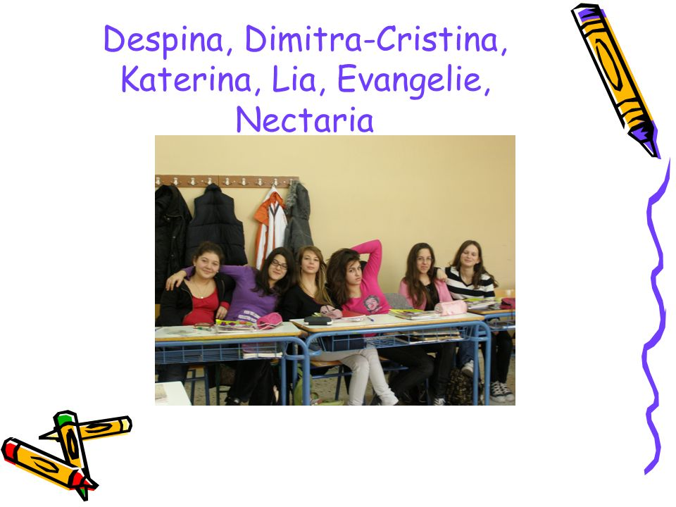 Despina, Dimitra-Cristina, Katerina, Lia, Evangelie, Nectaria