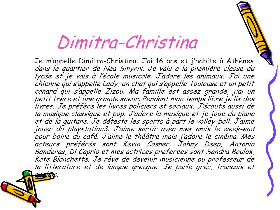 Dimitra-Christina Je mappelle Dimitra-Christina. Jai 16 ans et jhabite à Athènes dans le quartier de Nea Smyrni. Je vais a la première classe du lycée