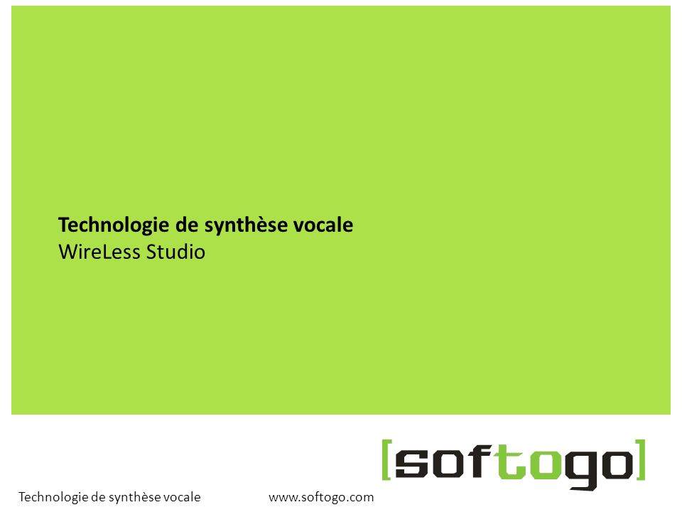 Technologie de synthèse vocale WireLess Studio www.softogo.com Technologie de synthèse vocale
