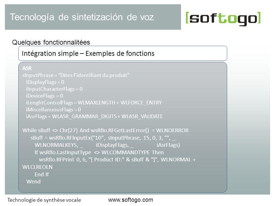 Quelques fonctionnalitées Tecnología de sintetización de voz www.softogo.com Technologie de synthèse vocale ASR sInputPhrase = Dites lidentifiant du p