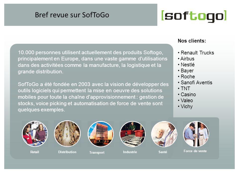 Bref revue sur SofToGo Nos clients: Renault Trucks Airbus Nestlé Bayer Roche Sanofi Aventis TNT Casino Valeo Vichy 10.000 personnes utilisent actuelle