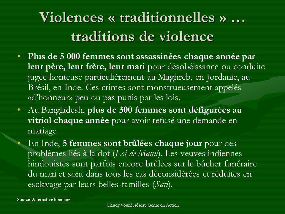 Claudy Vouhé, réseau Genre en Action Violences « traditionnelles » … traditions de violence Plus de 5 000 femmes sont assassinées chaque année par leu