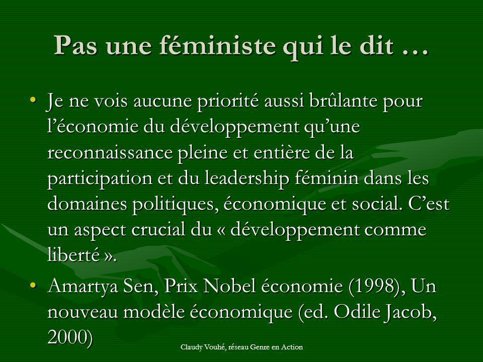 Claudy Vouhé, réseau Genre en Action Pas une féministe qui le dit … Je ne vois aucune priorité aussi brûlante pour léconomie du développement quune re