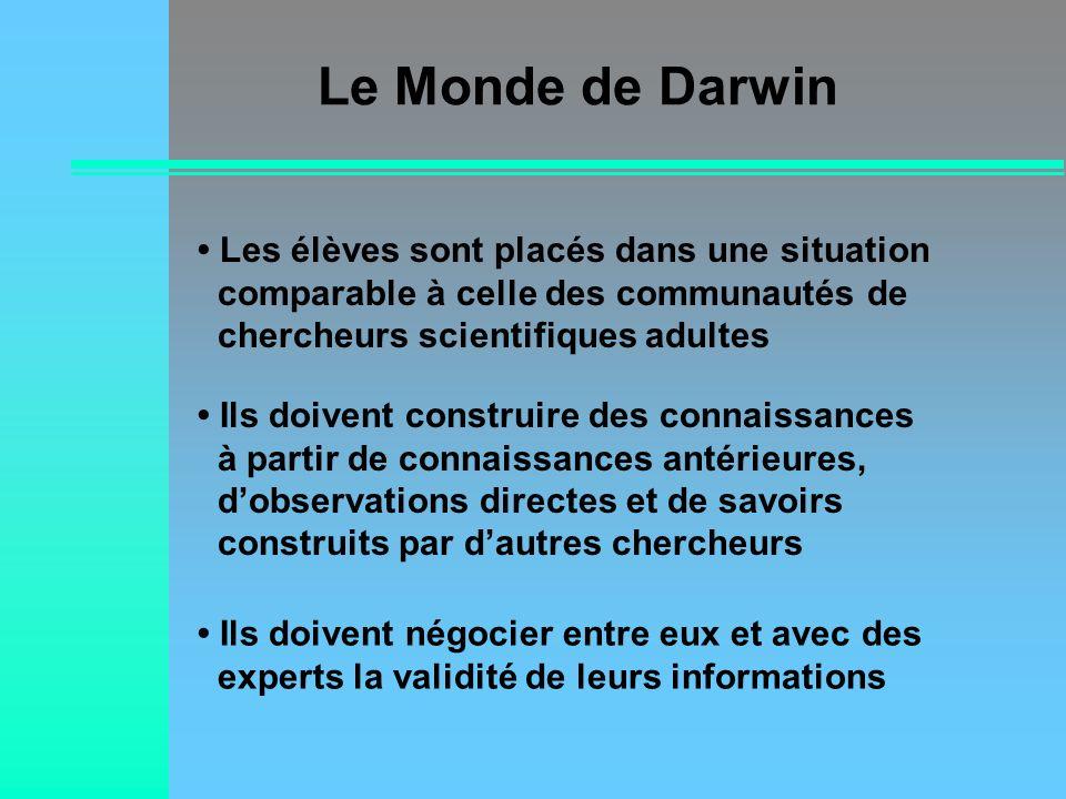 Le Monde de Darwin Les élèves sont placés dans une situation comparable à celle des communautés de chercheurs scientifiques adultes Ils doivent constr
