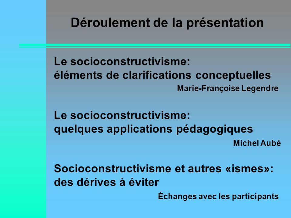 Le socioconstructivisme: éléments de clarifications conceptuelles Marie-Françoise Legendre Le socioconstructivisme: quelques applications pédagogiques