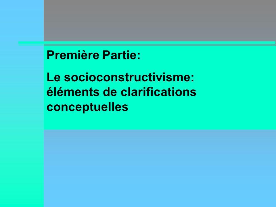 Première Partie: Le socioconstructivisme: éléments de clarifications conceptuelles