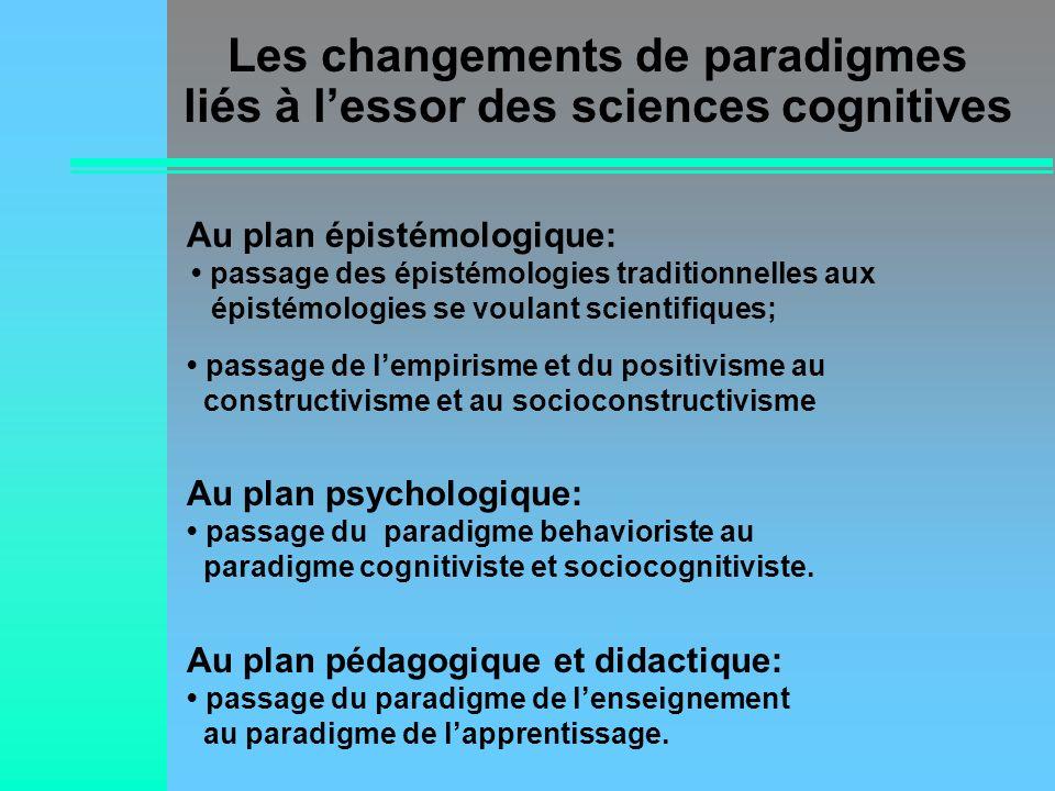Les changements de paradigmes liés à lessor des sciences cognitives Au plan épistémologique: passage des épistémologies traditionnelles aux épistémolo