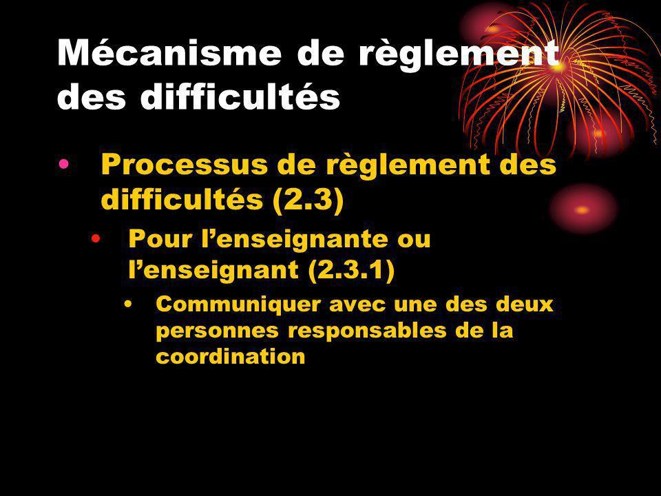 Mécanisme de règlement des difficultés Processus de règlement des difficultés (2.3) Pour lenseignante ou lenseignant (2.3.1) Communiquer avec une des